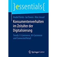 Konsumentenverhalten im Zeitalter der Digitalisierung - Trends: E-Commerce, M-Commerce und Connected Retail (essentials)