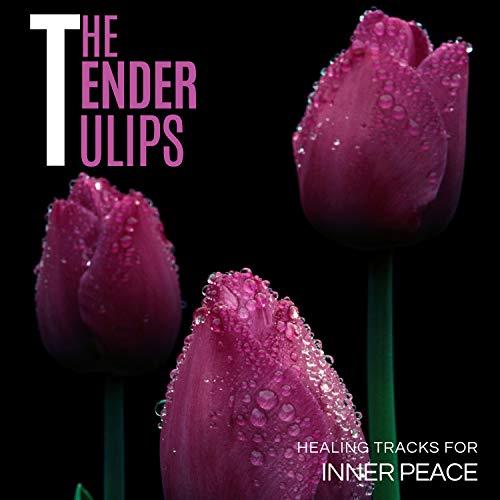 The Tender Tulips - Healing Tracks For Inner Peace -