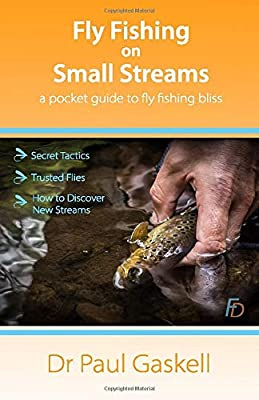 Fly Fishing on Small Streams: A Pocket Guide to Fly Fishing Bliss