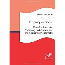 Doping im Sport. Aktueller Stand der Forschung und Analyse der methodischen Problematik