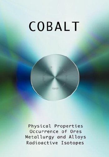 Cobalt - Physical Properties, Metallurgy, Alloys, Chemistry and Uses 1st edition by Kalmus, H. T., Drury, Charles W. (2007) Hardcover