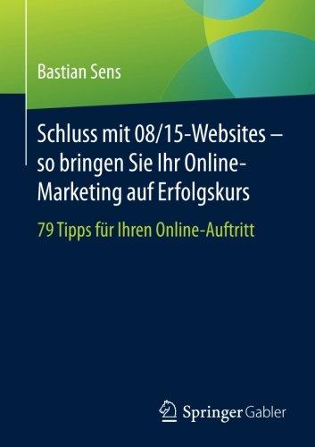 Sens, Bastian, Schluss mit 08/15 Websites – so bringen sie ihr Online-Marketing auf Erfolgskurs