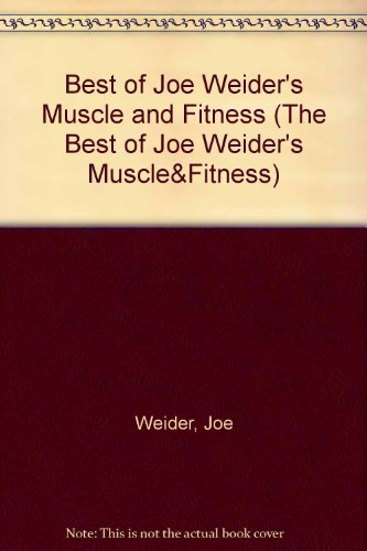 Best of Joe Weider's Muscle and Fitness (The Best of Joe Weider's Muscle&Fitness) por Joe Weider