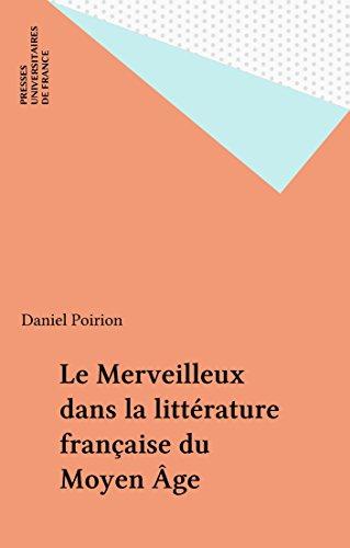 Le Merveilleux dans la littérature française du Moyen Âge (Que sais-je ? t. 1938) par Daniel Poirion