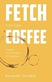 Fetch your own Coffee: Lessons from Everyday, for Everyone