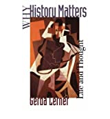 [(Why History Matters: Life and Thought)] [Author: Gerda Lerner] published on (May, 1998)