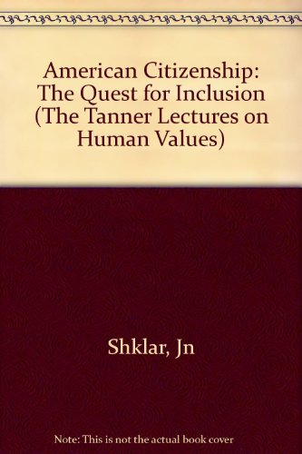 American Citizenship: The Quest for Inclusion (The Tanner Lectures on Human Values) by Jn Shklar (1991-02-20)