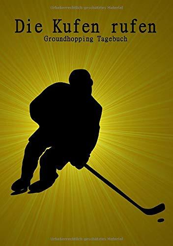 Die Kufen rufen: Groundhopping Tagebuch I Eintragbuch für Hallen Besuche I Eishockey I Hockeyspieler