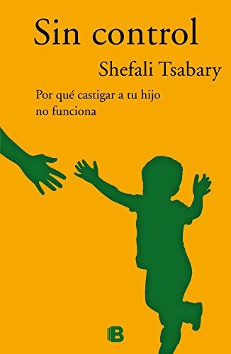 Sin control: Por qué castigar a tu hijo no funciona (No ficción)