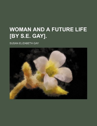 Woman and a future life [by S.E. Gay].