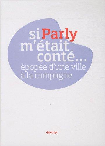 Si Parly m'était conté... : Epopée d'une ville à la campagne par Camille Meyer-Léotard