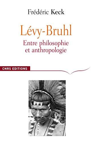 Lucien Lvy-Bruhl: Entre philosophie et anthropologie. Contradiction et participation