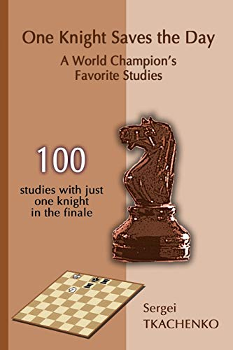 One Knight Saves the Day: A World Champion's Favorite Studies por Sergei Tkachenko