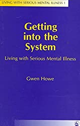 [(Getting into the System : Living with Serious Mental Illness)] [By (author) Gwen Howe] published on (November, 1997)