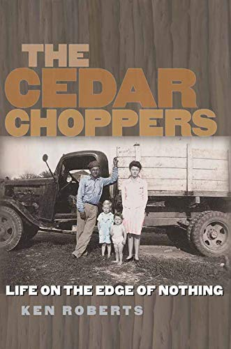 The Cedar Choppers: Life on the Edge of Nothing (Sam Rayburn Series on Rural Life, Sponsored by Texas A&m University-commerce, Band 24)
