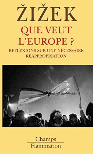 Que veut l'Europe ?: Réflexions sur une nécessaire réappropriation (Champs t. 729) par Slavoj Žižek