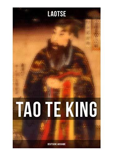 Tao Te King (Deutsche Ausgabe): Das Buch vom Sinn und Leben: Daodejing - Die Gründungsschrift des Daoismus (Aus der Serie Chinesische Weisheiten) (Die Leben Des Tao)