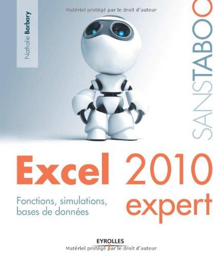 Excel 2010 expert : Fonctions, simulations, bases de données. par Nathalie Barbary