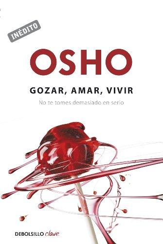 Gozar, amar y vivir: No te tomes demasiado en serio por Osho