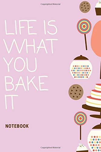 Life is What You Bake It Notebook: Pink cupcake lollypop lined paperback jotter