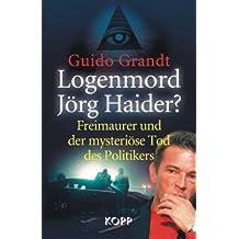 Logenmord Jörg Haider?: Freimaurer und der mysteriöse Tod des Politikers