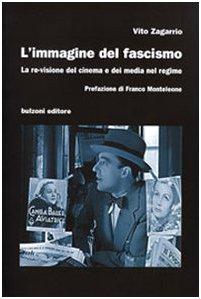 L'immagine del fascismo. La re-visione del cinema e dei media nel regime por Vito Zagarrio