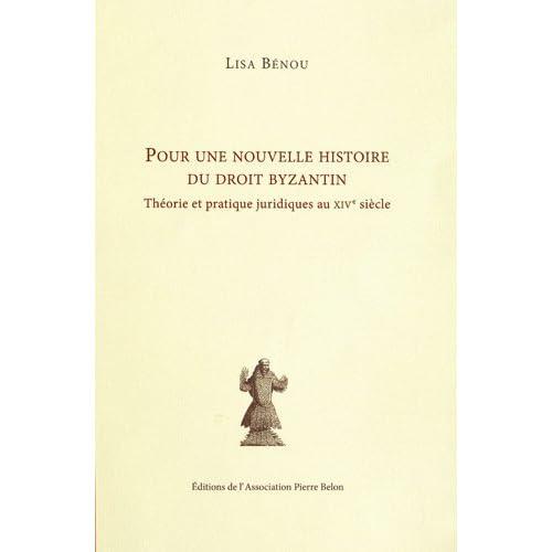 Pour une nouvelle histoire du droit byzantin : Théorie et pratique juridiques au XIVe siècle