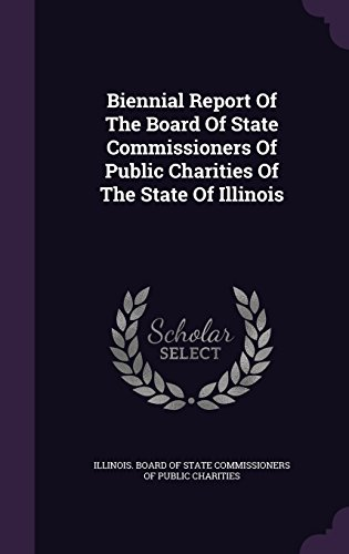Biennial Report Of The Board Of State Commissioners Of Public Charities Of The State Of Illinois