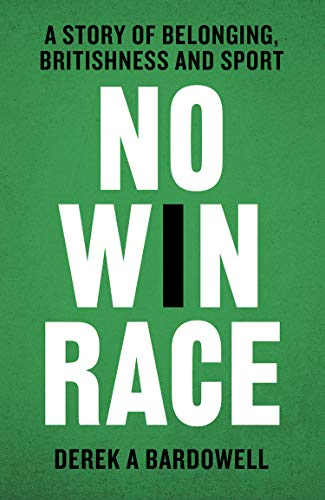 No Win Race: A Story of Belonging, Britishness and Sport (English Edition)