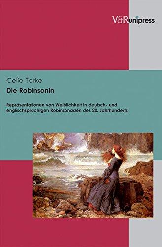 Die Robinsonin. Repräsentationen von Weiblichkeit in deutsch- und englischsprachigen Robinsonaden des 20. Jahrhunderts