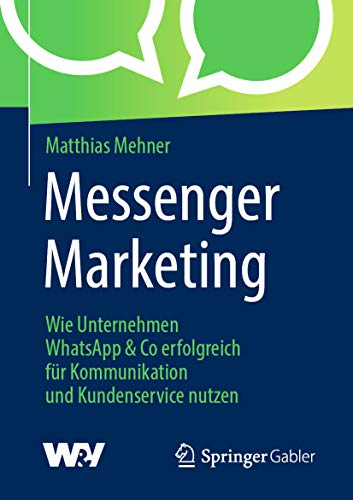 Messenger Marketing: Wie Unternehmen WhatsApp & Co erfolgreich für Kommunikation und Kundenservice nutzen