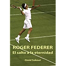 ROGER FEDERER: EL SALTO A LA ETERNIDAD
