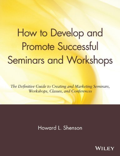 How to Develop and Promote Successful Seminars and Workshops: The Definitive Guide to Creating and Marketing Seminars, Workshops, Classes, and Conferences by Shenson, Howard L. Published by John Wiley & Sons, Inc 1st (first) edition (1990) Paperback