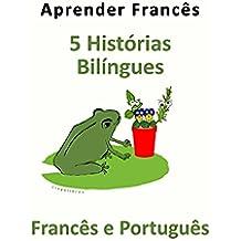 Aprender Francês: 5 Histórias Bilíngues - Francês e Português (Portuguese Edition)