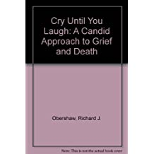 Cry Until You Laugh: A Candid Approach to Grief and Death