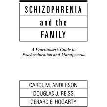 Schizophrenia And The Family: A Practitioner's Guide To Psyc: A Practitioners Guide To Psychoeducation: A Practitioner's Guide to Psychoeducation and Management (Guilford Family Therapy Series)