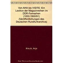 """Von """"AHA"""" bis """"Visite"""": Ein Lexikon der Magazinreihen im DDR-Fernsehen (1952-1990/91)"""