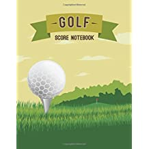 Golf Score Notebook: Golf Game Record Keeper Book, Golf Score, Golf score card, Golfing Log Scorecards, Size 8.5 x 11 Inch, 100 Pages