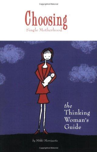 Choosing Single Motherhood: The Thinking Women's Guide by Mikki Morrissette (2006-04-06)