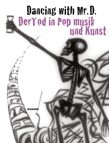 Dancing with Mr. D. Der Tod in Popmusik und Kunst