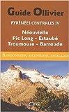 Pyrénées Centrales IV : Néouvielle, Pic-Long, Estaubé, Troumouse, Barroude de Xavier Defos du Rau,Robert Ollivier,Jean Ravier ( 15 juin 2010 )