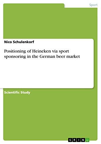 Positioning of Heineken via sport sponsoring in the German beer market (English Edition)