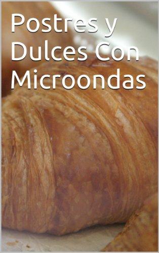 Postres y Dulces Con Microondas (El Gran Desconocido de la Cocina nº 1) por Andres Sanchez