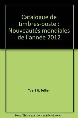 catalogue de timbres poste nouveaut s mondiales de l 39 ann e 2012 yvert tellier les prix d. Black Bedroom Furniture Sets. Home Design Ideas