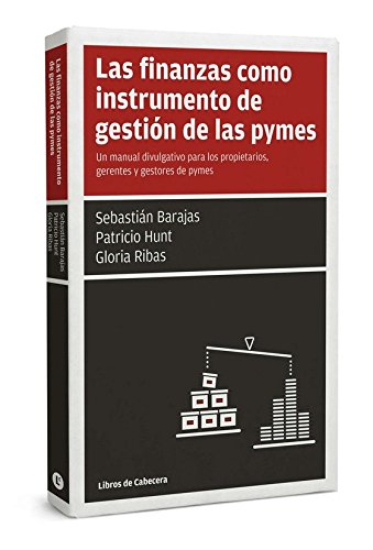 Las Finanzas Como Instrumento De Gestión De Las Pymes. Un Manual Divulgativo Para Los Propietarios, Gerentes Y Gestores De Pymes (Manuales De Gestion) por Patricio Hunt