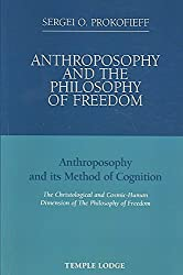 [Anthroposophy and the Philosophy of Freedom: Anthroposophy and Its Method of Cognition, the Christological and Cosmic-human Dimension of the Philosophy of Freedom] (By: Sergei O. Prokofieff) [published: June, 2009]