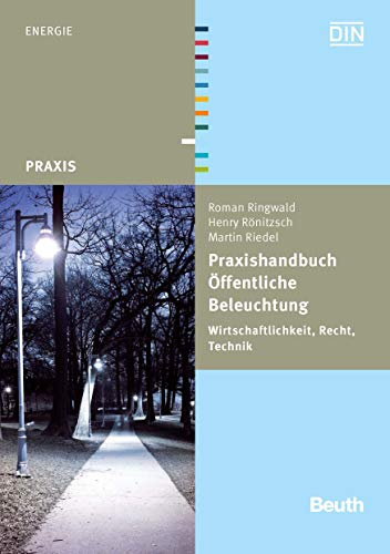 Praxishandbuch Öffentliche Beleuchtung: Wirtschaftlichkeit, Recht, Technik (Beuth Praxis) (Fotografie Außenbeleuchtung)