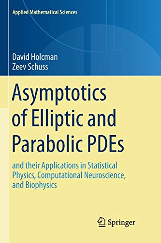 Asymptotics of Elliptic and Parabolic PDEs: and their Applications in Statistical Physics, Computational Neuroscience, and Biophysics (Applied Mathematical Sciences, Band 199)