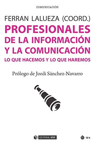 Profesionales de la información y la comunicación. Lo que hacemos y lo que haremos (Manuales) por Ferran Lalueza