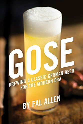 Gose: Brewing a Classic German Beer for the Modern Era por Fal Allen